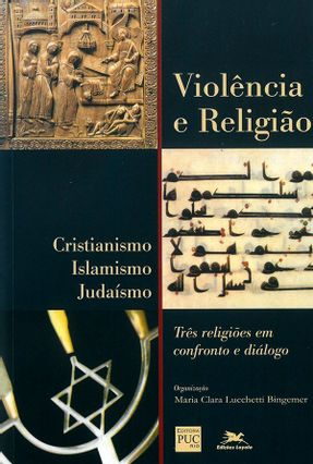 Violencia e Religiao - Crist. Islamismo Judai - Bingemer,Maria C. Lucchetti | Tagrny.org
