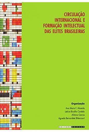 Circulação Internacional e Formação Intelectual Das Elites Brasileiras - Almeida,Ana Maria F. | Hoshan.org