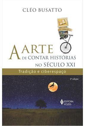 A Arte de Contar Histórias no Século XXI - Tradição e Ciberespaço - Busatto,Cleo   Tagrny.org