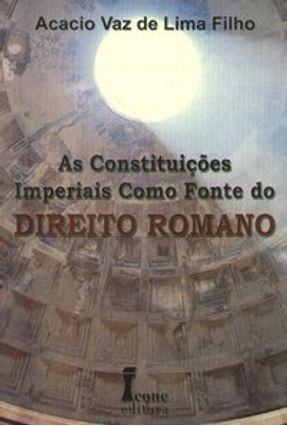 As Constituições Imperiais Como Fonte do Direito Romano - Filho,Acacio Vaz de Lima   Nisrs.org