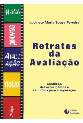 Retratos da Avaliação - Conflitos, Desvirtuamentos e Caminhos Para A Superação - 2ª Ed. - Ferreira,Lucinete   Tagrny.org