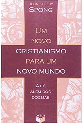 Um Novo Cristianismo para um Novo Mundo - A Fé Além dos Dogmas - Spong,John Shelby | Hoshan.org