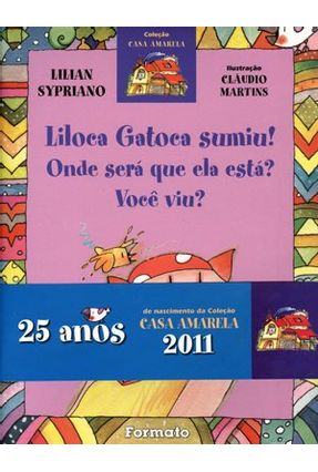 Liloca Gatoca Sumiu! - Col. Casa Amarela - 9ª Ed. 2006 - Conforme a Nova Ortografia - Sypriano,Lilian | Nisrs.org