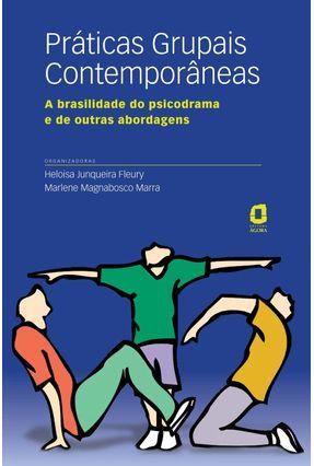 Práticas Grupais Contemporâneas - A Brasilidade do Psicodrama e de Outras Abordagens - Fleury,Heloisa Junqueira Marra,Marlene Magnabosco | Hoshan.org