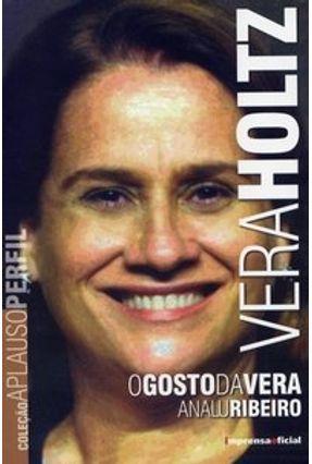 Vera Holtz - O Gosto de Vera - Col. Aplauso Perfil - Ribeiro,Analu pdf epub