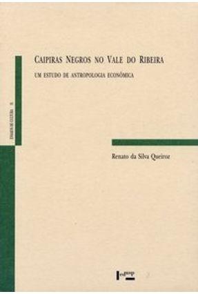 Caipiras Negros no Vale do Ribeira - Um Estudo de Antropologia Econômica - Col. Ensaios de Cultura - Queiroz,Renato da Silva | Hoshan.org