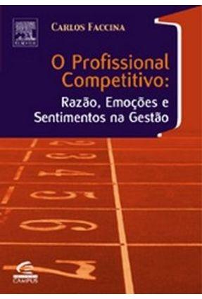 O Profissional Competitivo - Razões, Emoções e Sentimentos - Faccina,Carlos | Hoshan.org