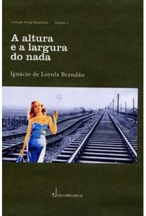 A Altura e A Largura do Nada - Col. Prosa Brasileira - Vol. 1 - Brandão, Ignácio de Loyola | Hoshan.org