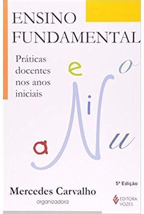 Ensino Fundamental - Práticas Docentes nas Séries Iniciais - Carvalho,Mercedes pdf epub