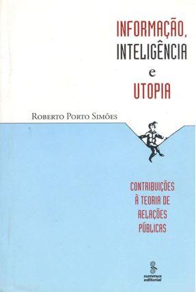 Informação , Inteligência e Utopia - Contribuições À Teoria De Relações Públicas - Simoes,Roberto Porto | Hoshan.org