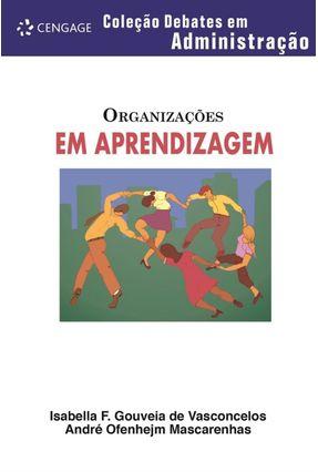 Organizações em Aprendizagem - Col. Debates em Administração - Vasconcelos,Isabella F. Gouveia de Mascarenhas,André Ofenhejm | Hoshan.org