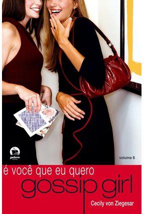 Gossip Girl : É Você que Eu Quero - Vol. 6 - Ziegesar,Cecily Von pdf epub
