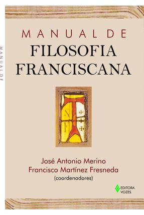Manual de Filosofia Franciscana - Fresneda,Francisco Martínez Merino,José Antonio   Nisrs.org