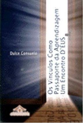 Os Vínculos Como Passaporte da Aprendizagem - Um Encontro Deus - Soares,Dulce Consuelo R.   Tagrny.org