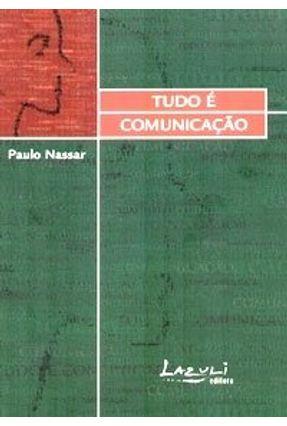 Tudo É Comunicação - Nassar,Paulo | Nisrs.org