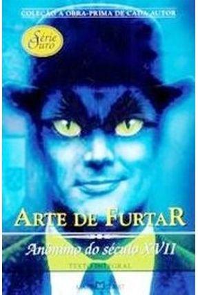 Arte de Furtar -  Coleção a Obra-prima de Cada Autor - Série Ouro - Vvii,Anônimo Do Século   Tagrny.org