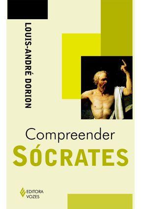Compreender Sócrates - Dorion,Louis-andré | Tagrny.org