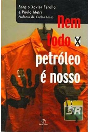 Nem Todo o Petróleo É Nosso - Metri,Paulo Ferolla,Sergio Xavier | Tagrny.org