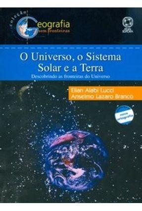O Universo , o Sistema Solar e a Terra - Descobrindo as Fronteiras do Universo - Lucci,Elian Alabi Branco,Anselmo Lazaro | Hoshan.org