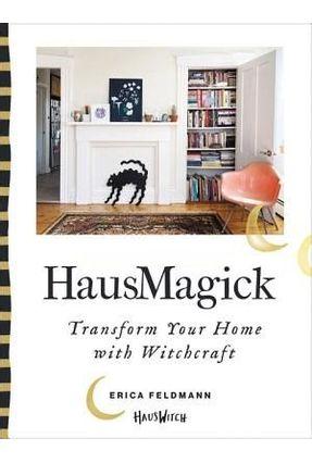Hausmagick - Transform Your Home With Witchcraft - Feldmann,Erica   Hoshan.org