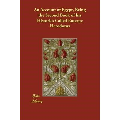 An Account Of Egypt, Being The Second Book Of His Histories Called Euterpe