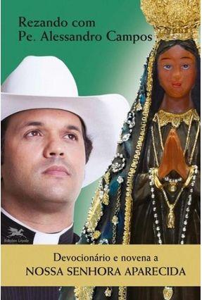 Devocionário E Novena A Nossa Senhora Aparecida - Campos,Alessandro Correa De pdf epub