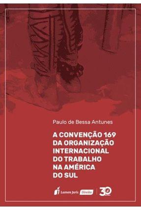 A Convenção 169 Da Organização Internacional Do Trabalho Na América Do Sul - Antunes,Paulo de Bessa   Hoshan.org