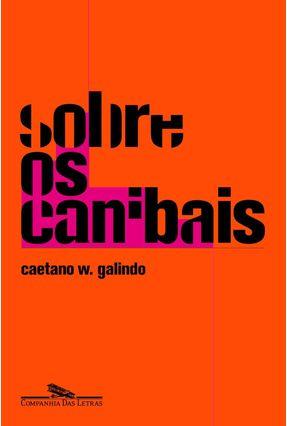 Sobre Os Canibais - Contos - Galindo,Caetano W. | Hoshan.org