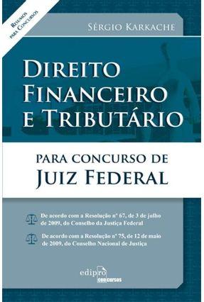 Direito Financeiro e Tributário Para Concurso de Juiz Federal - Karkache,Sergio | Tagrny.org