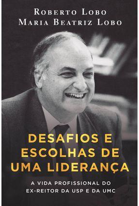 Desafios E Escolhas De Uma Liderança - Lobo,Maria Beatriz Lobo,Roberto pdf epub