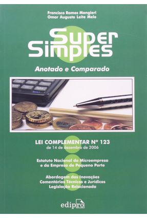 Super Simples Anotado e Comparado - Lei Complementar Nº 123 de 14 de Dezembro de 2006 - Melo,Omar Augusto Leite Mangieri,Francisco Ramos   Hoshan.org