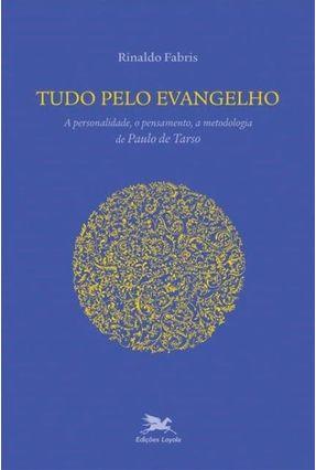 Tudo Pelo Evangelho - Fabris,Rinaldo | Hoshan.org