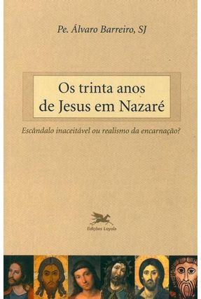 Trinta Anos de Jesus em Nazaré (os) - Escândalo Inaceitável ou Realismo da Encarnação? - Vários Autores pdf epub