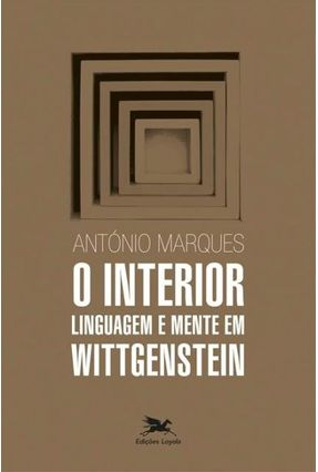 O Interior - Linguagem E Mente Em Wittgenstein - Marques,António   Hoshan.org