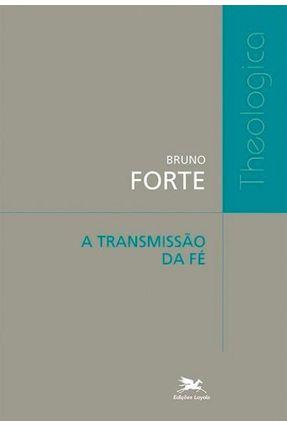 Transmissão da Fé, A - Forte,Bruno | Nisrs.org