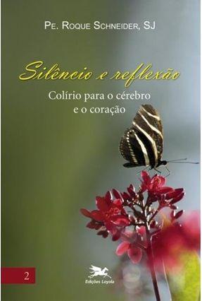 Silêncio e Reflexão - Colírio Para o Cérebro e o Coração - Vol. 2 - Schneider,Roque pdf epub