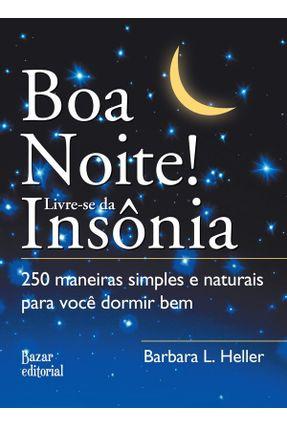 Boa Noite! Livre-se da Insônia - 250 Maneiras Simples e Naturais Para Você Dormir Bem - Heller,Barbara L. | Hoshan.org