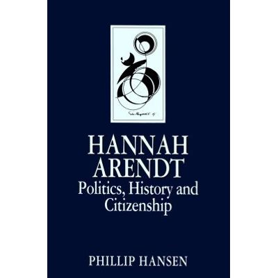 Hannah Arendt - Politics, History and Citizenship