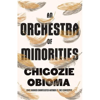 An Orchestra Of Minorities - Longlisted For The Man Booker Prize 2019