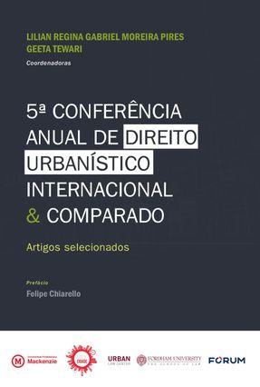 5ª Conferência Anual De Direito Urbanística Internacional & Comparado - Artigos Selecionados - Pires,Lilian Regina Gabriel Moreira Tewari,Geeta | Tagrny.org