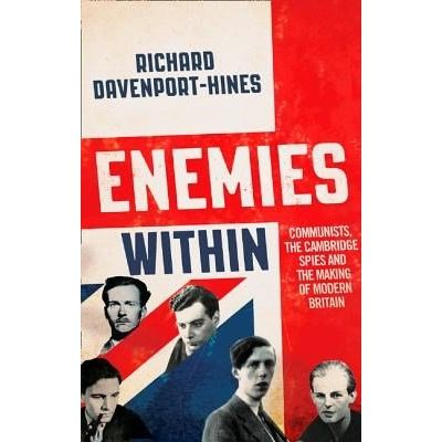 Enemies Within: Communists, The Cambridge Spies And The Making Of Modern Britain