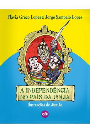 A Independência No País da Folia - Lopes,Flavia Greco | Hoshan.org