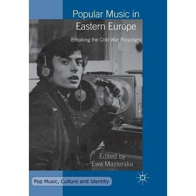 Popular Music In Eastern Europe - Breaking The Cold War Paradigm